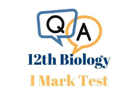 12th Biology One Mark Test